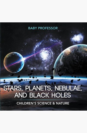 Stars, Planets, Nebulae, and Black Holes | Children's Science & Nature Baby Professor
