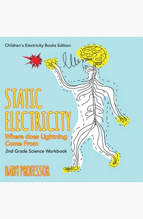 Static Electricity (Where does Lightning Come From): 2nd Grade Science Workbook | Children's Electricity Books Edition Baby Professor