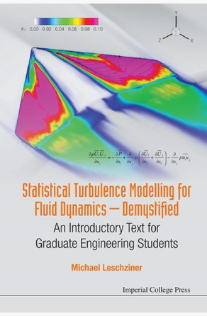 Statistical Turbulence Modelling for Fluid Dynamics — Demystified Michael Leschziner