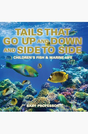 Tails That Go Up and Down and Side to Side | Children's Fish & Marine Life Baby Professor