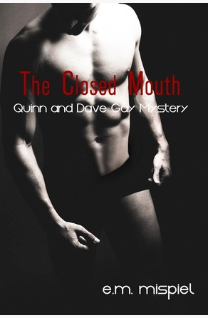 The Closed Mouth: A Quinn And Dave Gay Mystery E.M. Mispiel