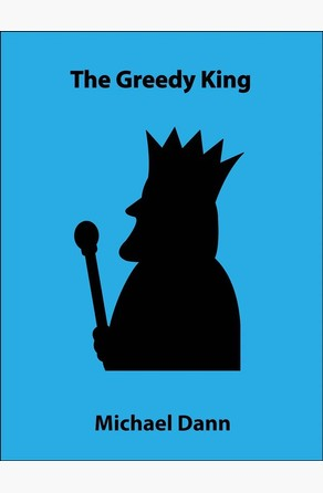 The Greedy King (a short story) Michael Dann