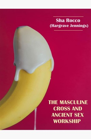 The Masculine Cross and Ancient Sex Worship Sha Rocco