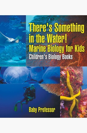 There's Something in the Water! - Marine Biology for Kids | Children's Biology Books Baby Professor