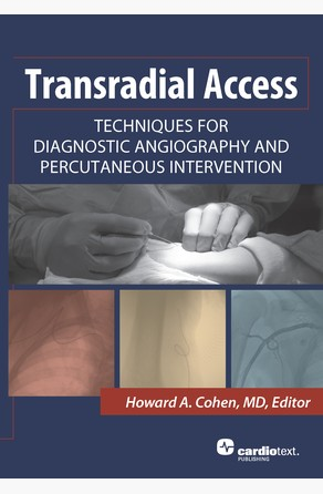 Transradial Access: Techniques for Diagnostic Angiography and Percutaneous Intervention Howard A. Cohen