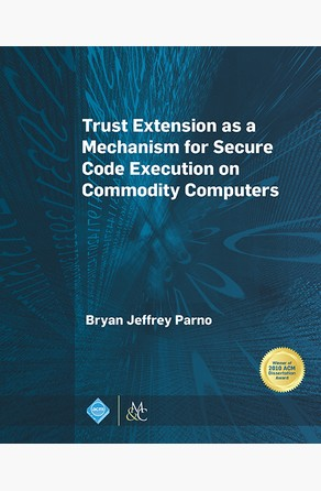 Trust Extension as a Mechanism for Secure Code Execution on Commodity Computers Bryan Jeffrey Parno