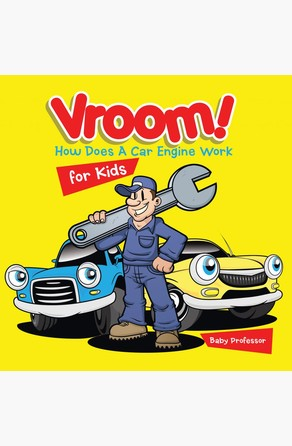 Vroom! How Does A Car Engine Work for Kids Baby Professor