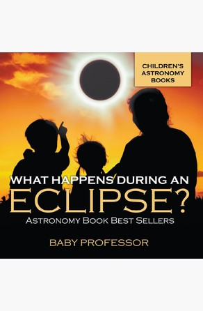 What Happens During An Eclipse? Astronomy Book Best Sellers | Children's Astronomy Books Baby Professor