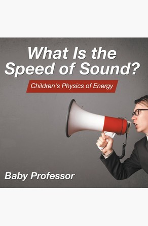 What Is the Speed of Sound?   Children's Physics of Energy Baby Professor