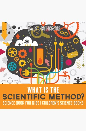 What is the Scientific Method? Science Book for Kids   Children's Science Books Baby Professor
