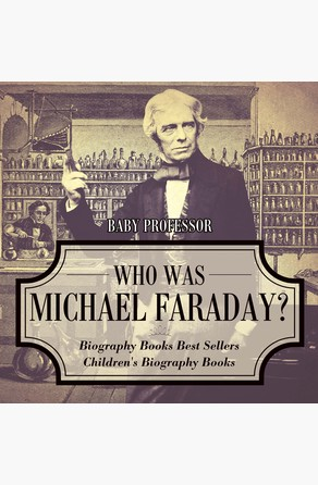 Who Was Michael Faraday? Biography Books Best Sellers | Children's Biography Books Baby Professor