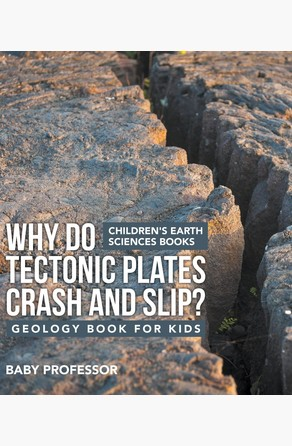 Why Do Tectonic Plates Crash and Slip? Geology Book for Kids | Children's Earth Sciences Books Baby Professor