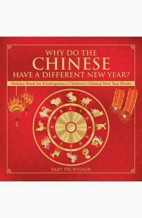 Why Do The Chinese Have A Different New Year? Holiday Book for Kindergarten | Children's Chinese New Year Books Baby Professor