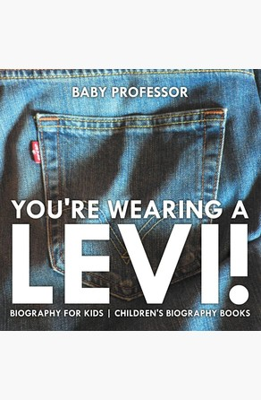 You're Wearing a Levi! Biography for Kids   Children's Biography Books Baby Professor