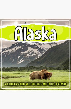 Alaska: A Children's Book With Pictures And Facts Of Alaska Bold Kids