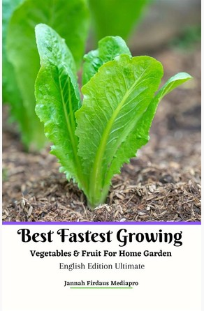 Best Fastest Growing Vegetables & Fruit  For Home Garden  English Edition Ultimate Jannah Firdaus Mediapro