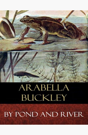 By Pond and River Arabella Buckley