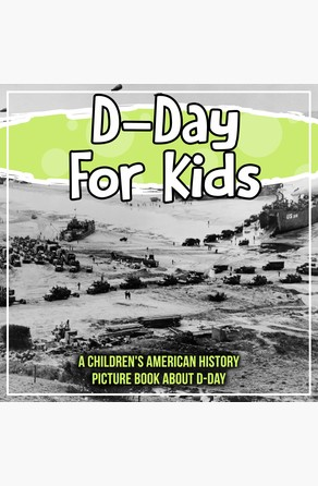 D-Day For Kids: A Children's American History Picture Book About D-Day Bold Kids