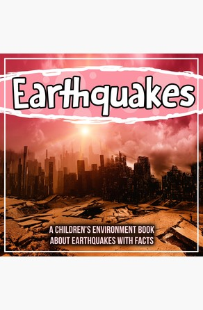 Earthquakes: A Children's Environment Book About Earthquakes With Facts Bold Kids