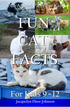 Fun Cat Facts for Kids 9-12 Jacquelyn Elnor Johnson