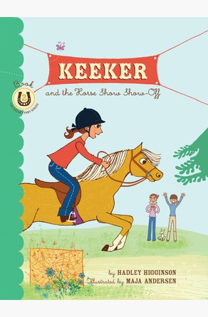 Keeker and the Horse Show Show-Off Hadley Higginson