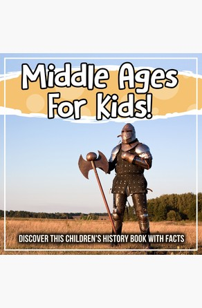 Middle Ages For Kids! Discover This Children's History Book With Facts Bold Kids