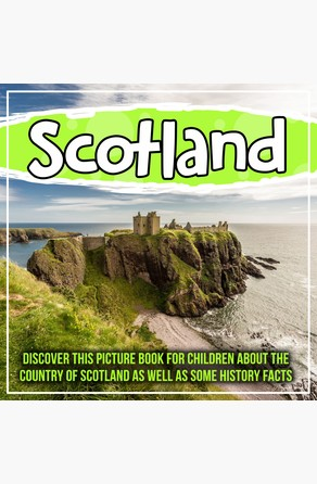 Scotland: Discover This Picture Book For Children About The Country Of Scotland As Well As Some History Facts Bold Kids
