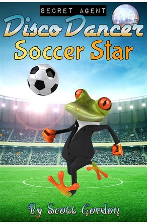 Secret Agent Disco Dancer: Soccer Star Scott Gordon