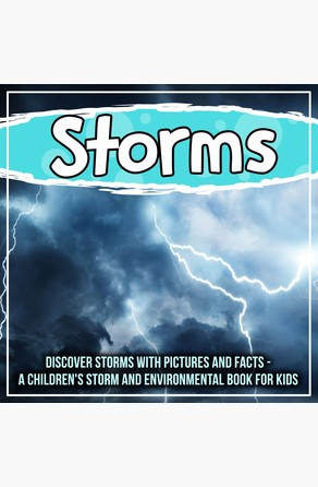 Storms: Discover Storms With Pictures And Facts - A Children's Storm And Environmental Book For Kids Bold Kids
