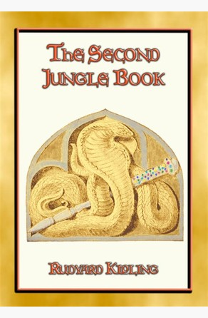 THE SECOND JUNGLE BOOK - The sequel to The Jungle Book Rudyard Kipling