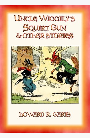 UNCLE WIGGILY'S SQUIRT GUN and other Adventures Howard R. Garis
