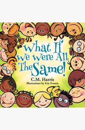 What If We Were All The Same! C M Harris