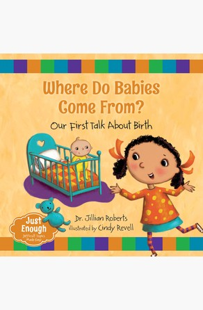 Where Do Babies Come From? Dr. Jillian Roberts