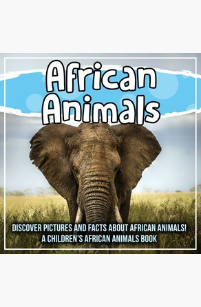 African Animals: Discover Pictures and Facts About African Animals! A Children's African Animals Book Bold Kids