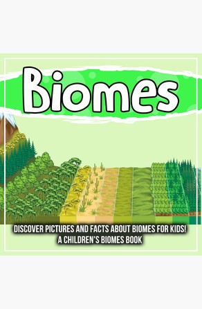 Biomes: Discover Pictures and Facts About Biomes For Kids! A Children's Biomes Book Bold Kids