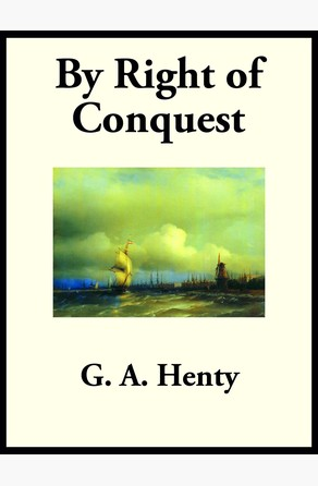 By Right of Conquest G. A. Henty