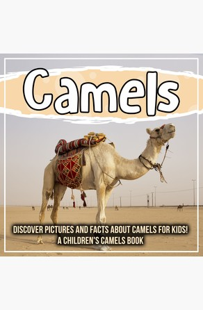 Camels: Discover Pictures and Facts About Camels For Kids! A Children's Camels Book Bold Kids