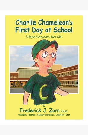 Charlie Chameleon's First Day at School: I Hope Everyone Likes Me! Frederick J. Zorn