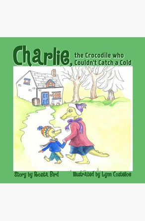 Charlie, the Crocodile who Couldn't Catch a Cold Rosita Bird
