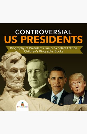 Controversial US Presidents | Biography of Presidents Junior Scholars Edition | Children's Biography Books Baby Professor