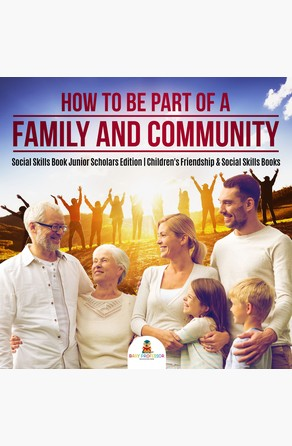 How to Be Part of a Family and Community | Social Skills Book Junior Scholars Edition | Children's Friendship & Social Skills Books Baby Professor