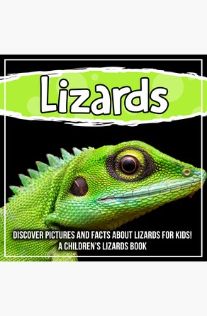 Lizards: Discover Pictures and Facts About Lizards For Kids! A Children's Lizards Book Bold Kids