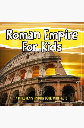 Roman Empire For Kids: A Children's History Book With Facts Bold Kids
