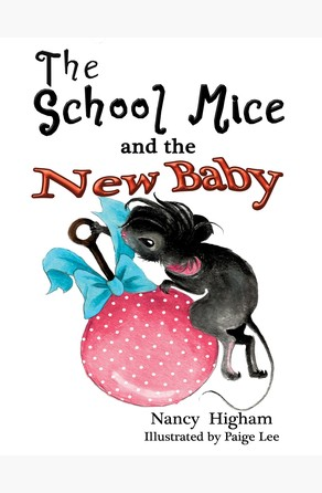 School Mice and the New Baby: Book 7 For both boys and girls ages 6-12 Grades Nancy Higham