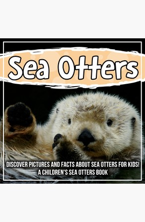 Sea Otters: Discover Pictures and Facts About Sea Otters For Kids! A Children's Sea Otters Book Bold Kids