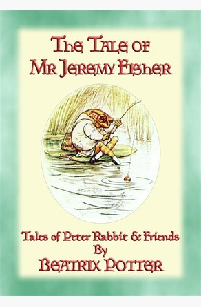 THE TALE OF MR JEREMY FISHER - Book 08 in the Tales of Peter Rabbit & Friends Written and Illustrated By Beatrix Potter