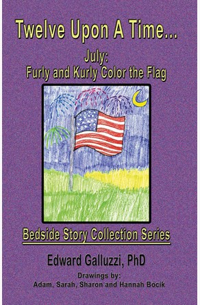Twelve Upon A Time... July: Furly and Kurly Color the Flag Bedside Story Collection Series Edward Galluzzi
