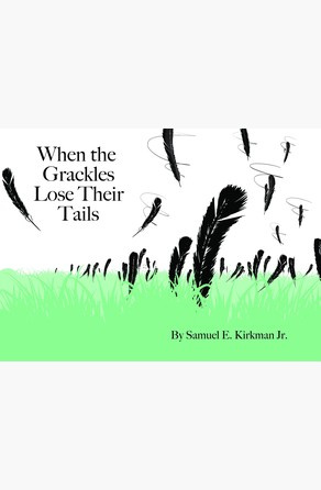 When the Grackles Lose Their Tails Samuel Edwin Kirkman