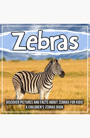 Zebras: Discover Pictures and Facts About Zebras For Kids! A Children's Zebras Book Bold Kids