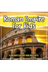 Roman Empire For Kids: A Children's History Book With Facts por                                       Bold Kids